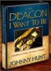 THE DEACON I WANT TO BE - Dr. Johnny Hunt
