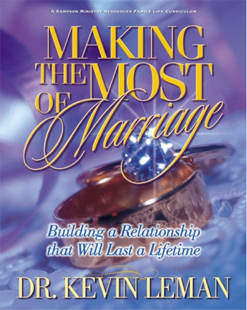 MAKING THE MOST OF MARRIAGE - Dr. Kevin Leman